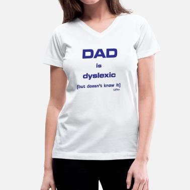 Palindromes Living Dad is Dyslexic (But Doesn't Know It) logo - Women's V-Neck T-Shirt