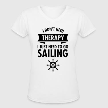 I Don't Need Therapy - I Just Need To Go Sailing - Women's V-Neck T-Shirt
