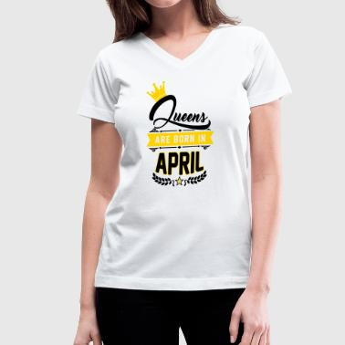 Queens are born in April - birthday - Women's V-Neck T-Shirt