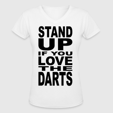 Stand up if you Love the Darts - Women's V-Neck T-Shirt