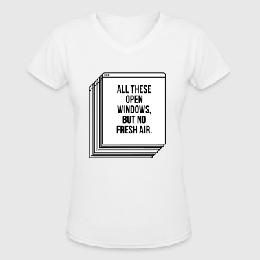 ALL THESE OPEN WINDOWS, BUT NO FRESH AIR. - Women's V-Neck T-Shirt
