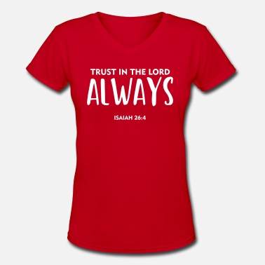 Scripture Trust In the Lord Always, christian, bible verse - Women's V-Neck T-Shirt