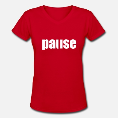 Pause Pause - Women's V-Neck T-Shirt
