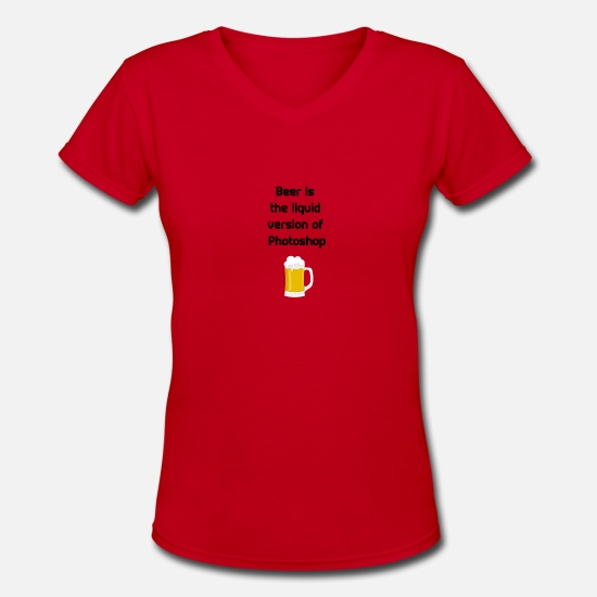 I Love Beer T-Shirts - Beer is the liquid version of Photoshop - Women's V-Neck T-Shirt red