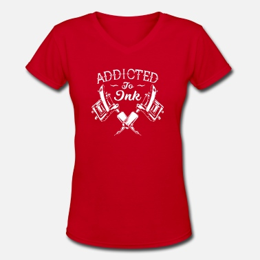 Ink Up Addicted To Ink Tattoos tattooing inked up - Women's V-Neck T-Shirt