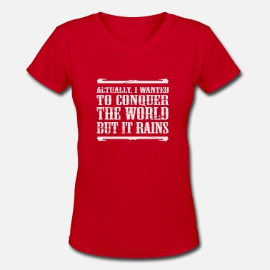 Conquer The World Actually I Wanted To Conquer The World But It Rain - Women's V-Neck T-Shirt