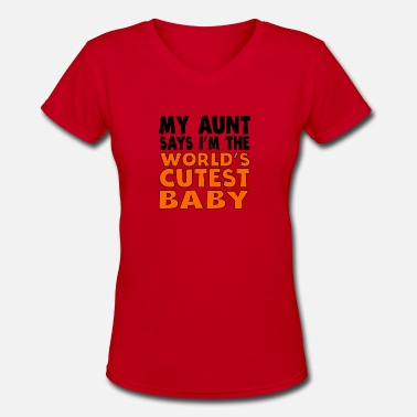 Aunt Baby Sayings My Aunt Says I'm The World's Cutest Baby - Women's V-Neck T-Shirt
