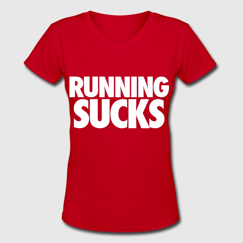 Running Sucks - Women's V-Neck T-Shirt