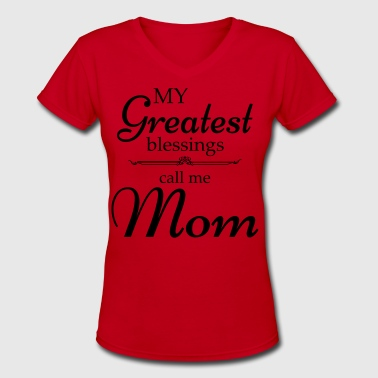 My Greatest blessing call me Mom - Women's V-Neck T-Shirt