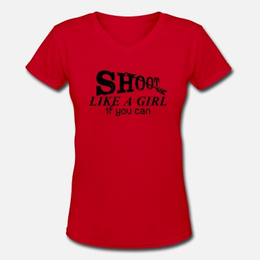Girls Shooting Sayings Shoot Like A Girl Archery - Women's V-Neck T-Shirt
