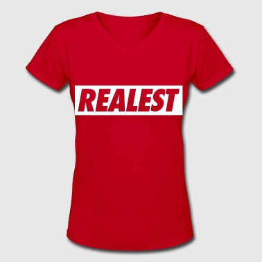 Realest Realest - Women's V-Neck T-Shirt