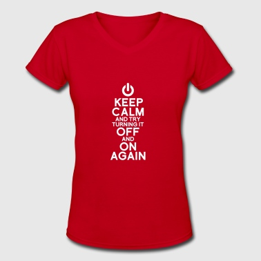 keep calm turning it on - Women's V-Neck T-Shirt