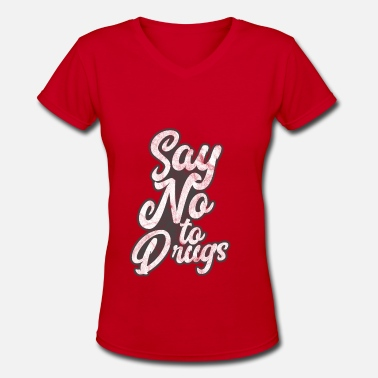 Anti-drugs Anti Drug shirt - Women's V-Neck T-Shirt