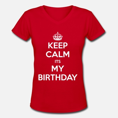 Keep Calm Keep Calm Its My Birthday - T-shirt avec encolure en V pour femmes