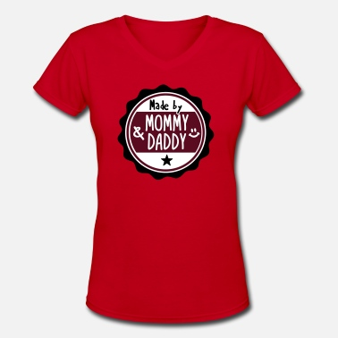Mommy And Daddy Made by Mommy and Daddy - Women's V-Neck T-Shirt