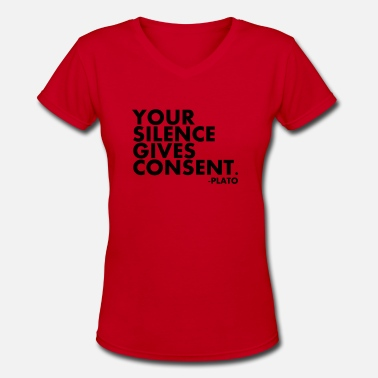 Consent Your Silence Gives Consent - Women's V-Neck T-Shirt