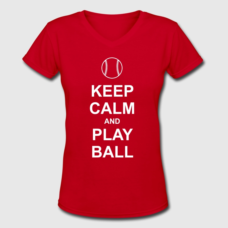 Keep Calm and Play Ball - Women's V-Neck T-Shirt