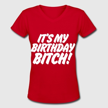 It's My Birthday Bitch - Women's V-Neck T-Shirt