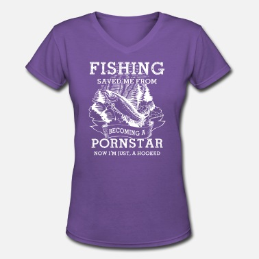 Porn Fishing Fishing Saved Me From Becoming A Porn Star T Shirt - Women's V-Neck T-Shirt