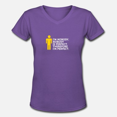 Conceited Nobody Is Perfect. I'm Nobody. - Women's V-Neck T-Shirt