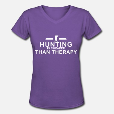 Dogs Cheaper Than Therapy Hunting is cheaper than therapy - Women's V-Neck T-Shirt
