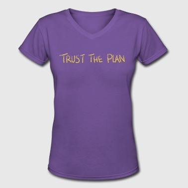 In Gold We Trust Trust the Plan - Gold version - Women's V-Neck T-Shirt