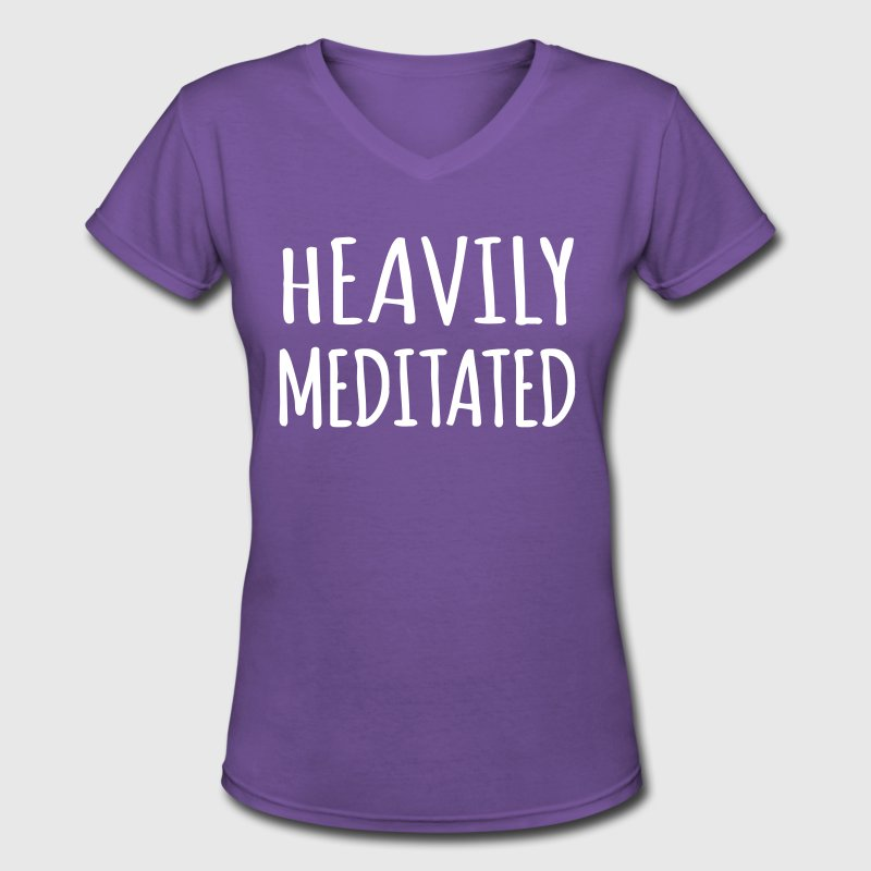 Heavily Meditated - Women's V-Neck T-Shirt