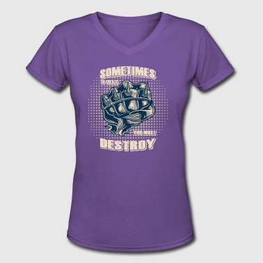 Sometimes to create you must destroy evil fist - Women's V-Neck T-Shirt