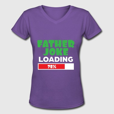 Father Loading Father Joke Loading - Women's V-Neck T-Shirt