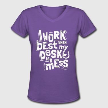 I work best when my desk is a mess White - Women's V-Neck T-Shirt