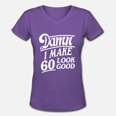 Damn I Make 60 Look Good I make 60 look good - Women's V-Neck T-Shirt