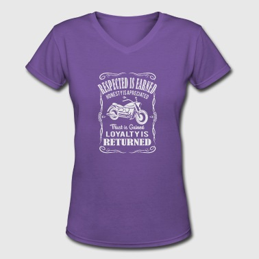 Respect Is Earned Respect Is Earned Loyalty Is Appreciated - Women's V-Neck T-Shirt