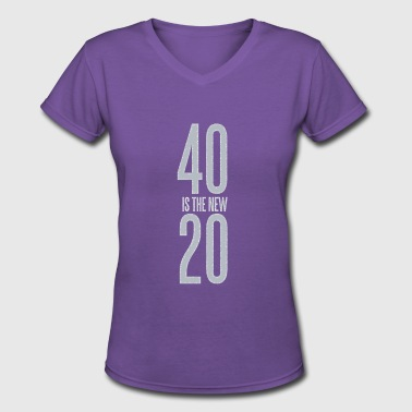 40 Is The New 20 40 is the new 20 - Women's V-Neck T-Shirt
