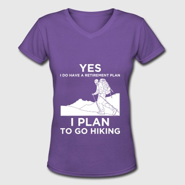 YES I DO HAVE A RETIREMENT PLAN HIKING - Women's V-Neck T-Shirt