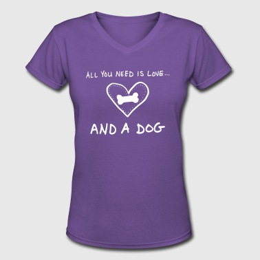 All You Need Is Love And A Dog - Women's V-Neck T-Shirt