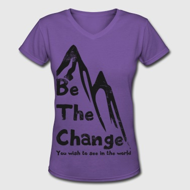 be the change - Women's V-Neck T-Shirt