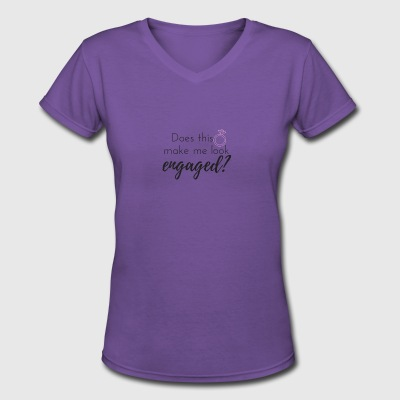 Does this ring make me look engaged? - Women's V-Neck T-Shirt