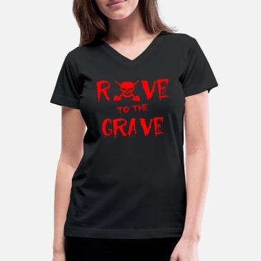 Grave rave to the grave - Women's V-Neck T-Shirt