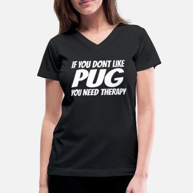 Occupation Therapy - if u don't like pug you need therapy - Women's V-Neck T-Shirt