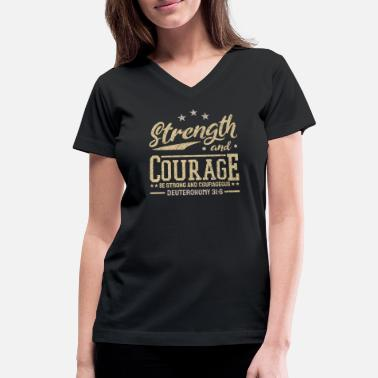 Courage Strength Courage Christian Biblical Deuteronomy - Women's V-Neck T-Shirt