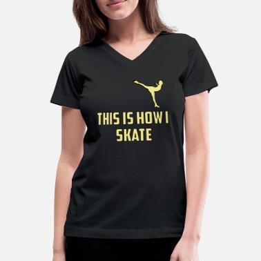 Funny Sayings Ice Skating Ice skating funny gift - Women's V-Neck T-Shirt