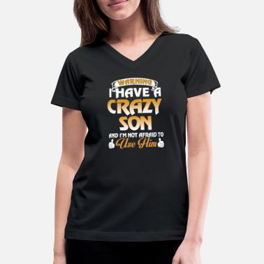 Son I have a crazy son and I'm not afraid - Women's V-Neck T-Shirt