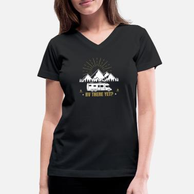 Rv There Yet Camping | RV There Yet? | Funny Design - Women's V-Neck T-Shirt