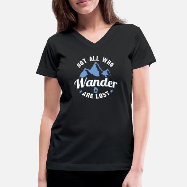 All Is Lost Funny Not All Who Wander Are Lost - Women's V-Neck T-Shirt