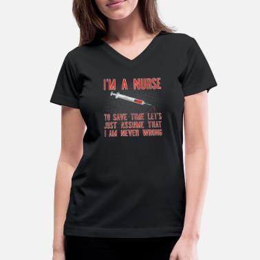 I-am-n I'm a nurse. To save time let's assume that i am n - Women's V-Neck T-Shirt