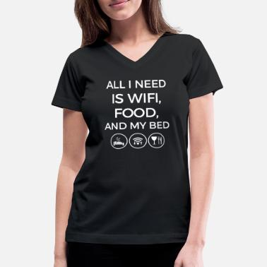 All i need is wife food and my bed - Women's V-Neck T-Shirt