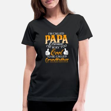 Papa - I'm way too cool to be called grandfather - Women's V-Neck T-Shirt