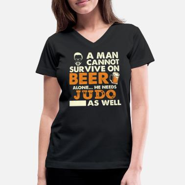 Judo Man Cannot Survive On Beer Alone He Needs Judo As - Women's V-Neck T-Shirt