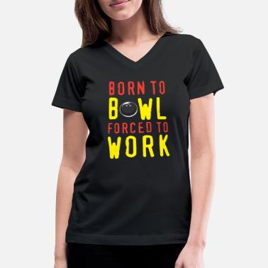 Born To Bowl Forced To Work WOMENS T-SHIRT tee birthday ten pin bowling funny