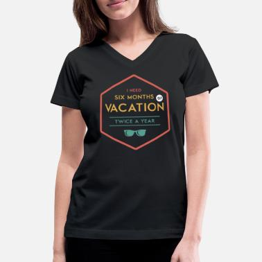 6 months vacation - Women's V-Neck T-Shirt